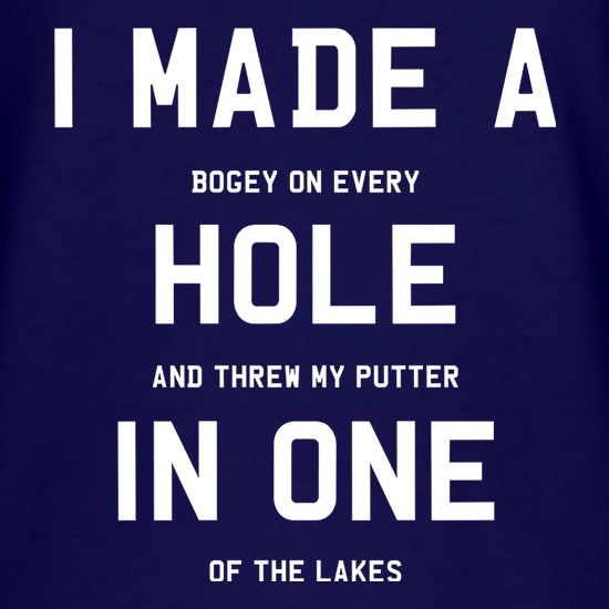 I Made A Hole In One t shirt