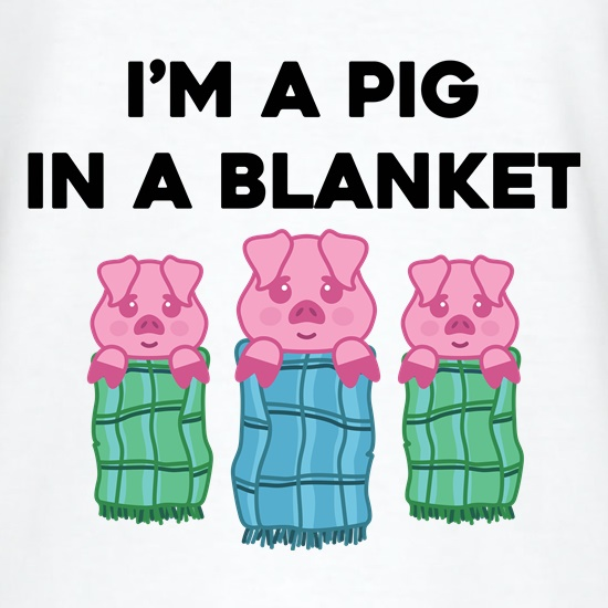 I'm A Pig In A Blanket t shirt