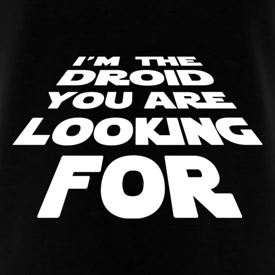 I'm The Droid You're Looking For t shirt