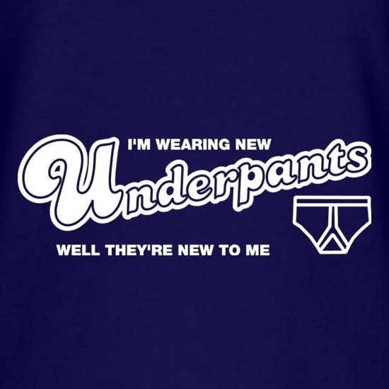 I'm Wearing New Underpants Well They're New To Me t shirt