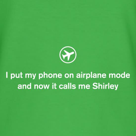 I Put My Phone On Airplane Mode t shirt