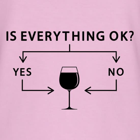 Is Everything Ok? Wine. t shirt