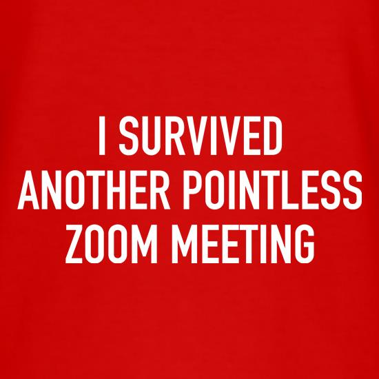 I survived another pointless Zoom meeting t shirt