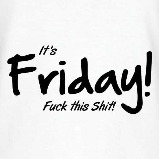 It's Friday - F**k This Shit! t shirt