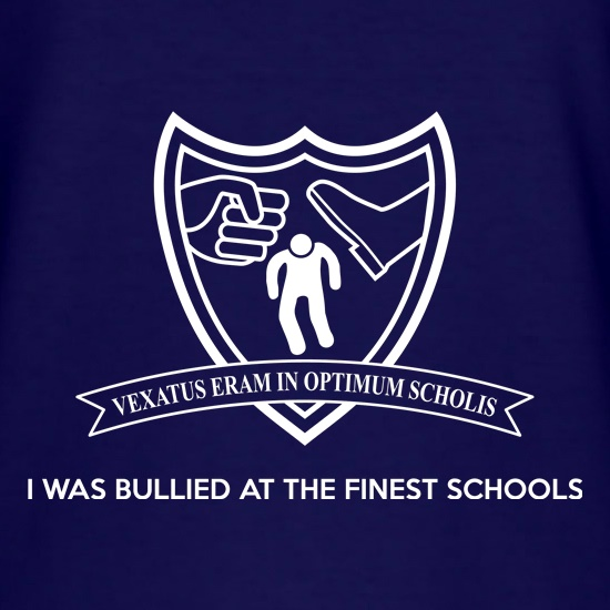 I Was Bullied At The Finest Schools t shirt
