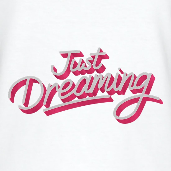 Just Dreaming t shirt