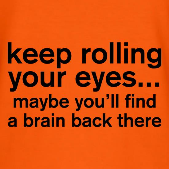 Keep Rolling Your Eyes t shirt