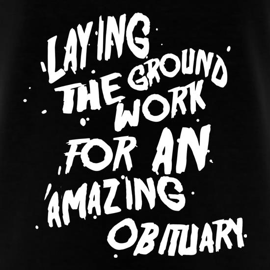 Laying The Groundwork For An Amazing Obituary t shirt