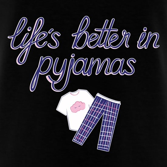 Life's Better In Pyjamas t shirt
