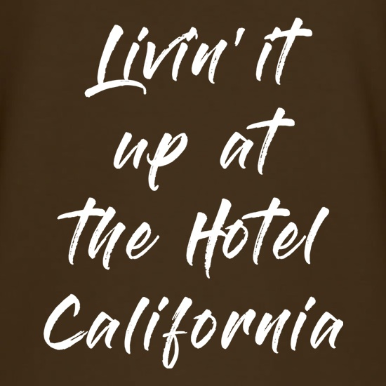 Livin' It Up At The Hotel California t shirt