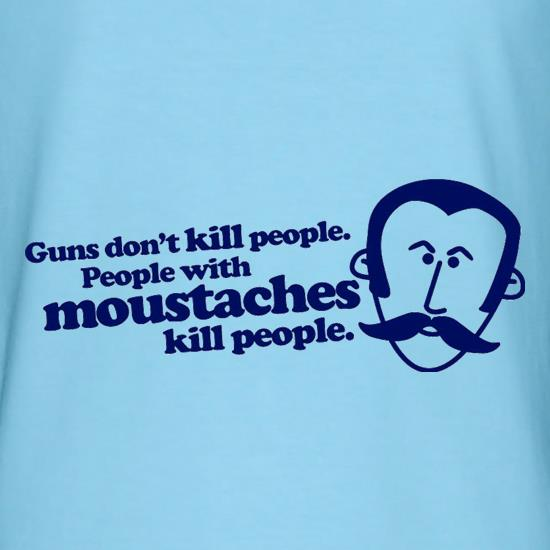 Guns Don't Kill People. People With Moustaches Kill People t shirt