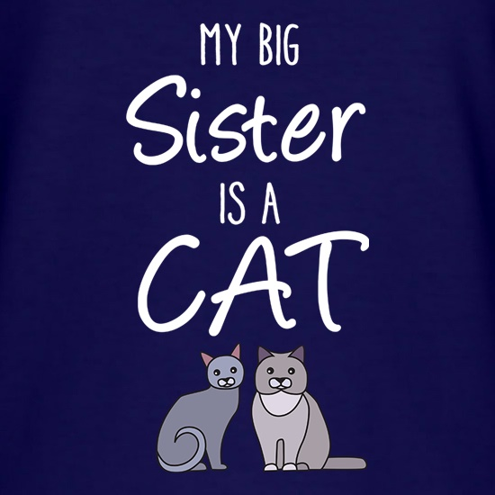 My Big Sister Is A Cat t shirt