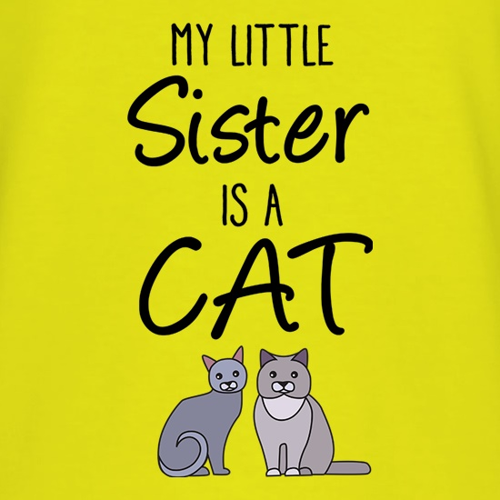 My Little Sister Is A Cat t shirt
