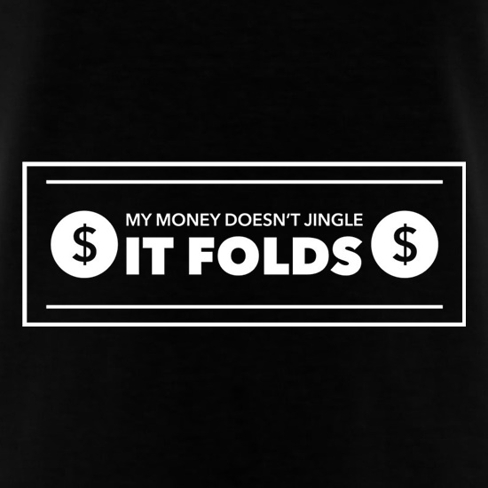 My Money Doesn't Jingle It Folds t shirt