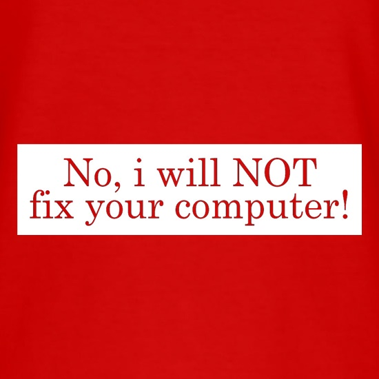 No I Will NOT Fix Your Computer! t shirt