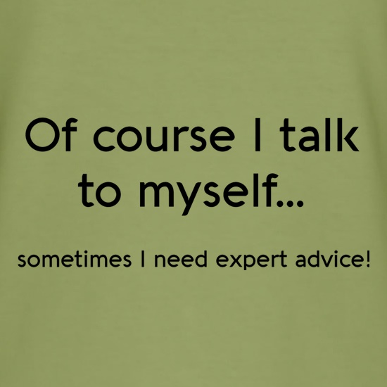 Of Course I Talk To Myself t shirt