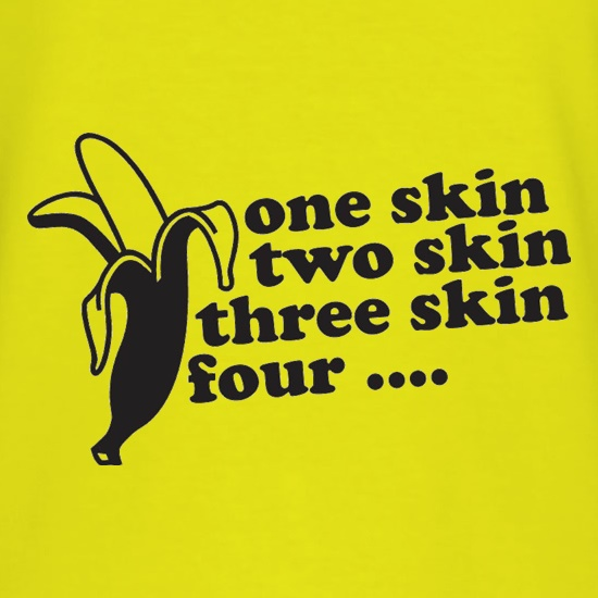 One Skin Two Skin Three Skin Four t shirt