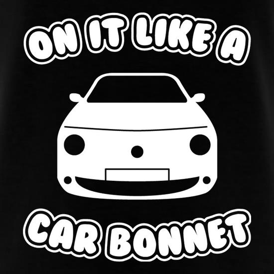 On It Like A Car Bonnet t shirt
