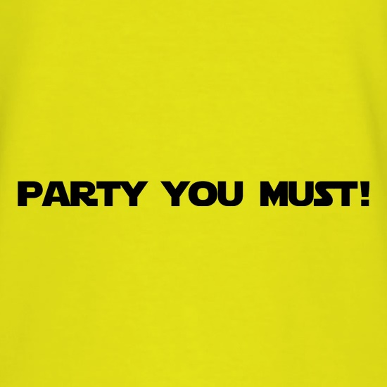 Party You Must t shirt