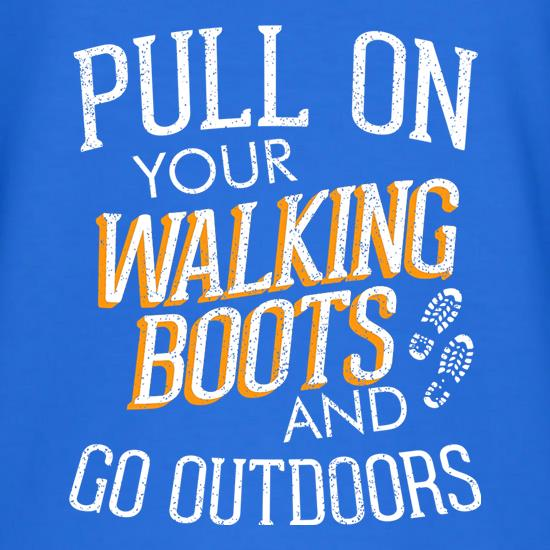 Pull On Your Walking Boots And Go Outdoors t shirt