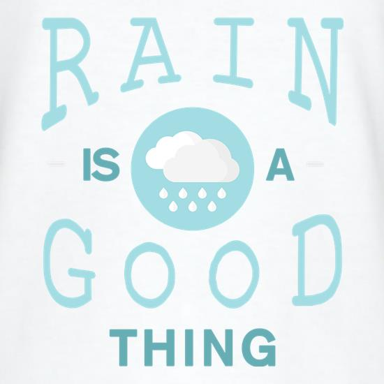 Rain Is A Good Thing t shirt