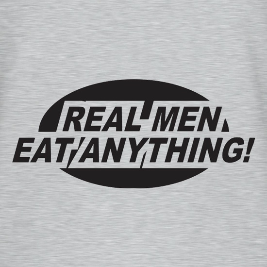 Real Men Eat Anything t shirt