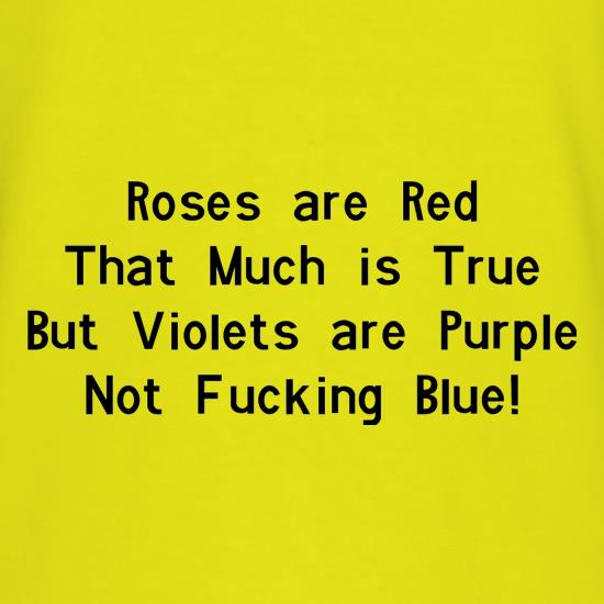 Roses are red that much is true but voilets are purple not f**king blue t shirt