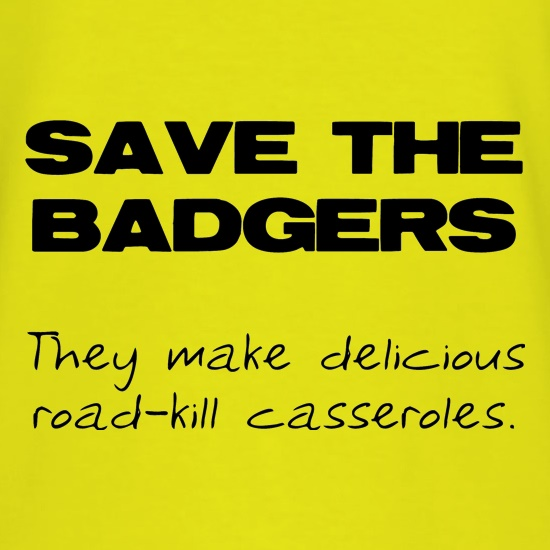 Save the Badgers They Make Delicious Road-Kill Casseroles t shirt