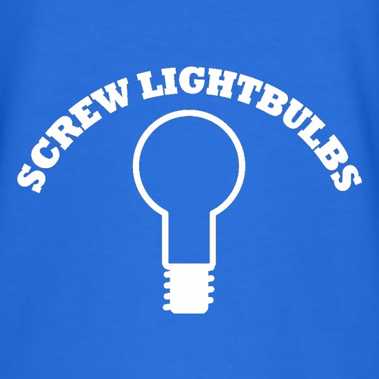 Screw Lightbulbs t shirt