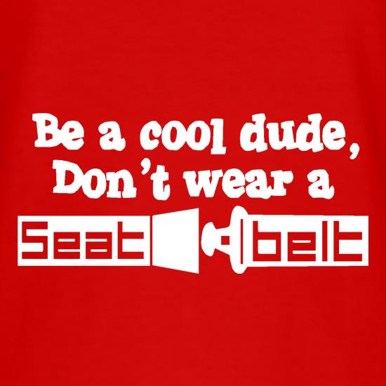 Be a cool dude, don't wear a seatbelt t shirt