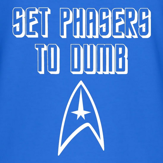Set Phasers to Dumb t shirt