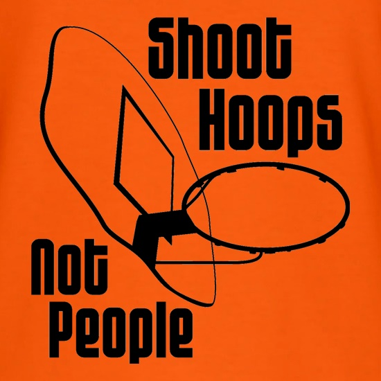 Shoot hoops not people t shirt