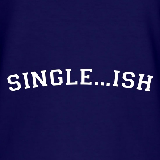 Single...ish t shirt
