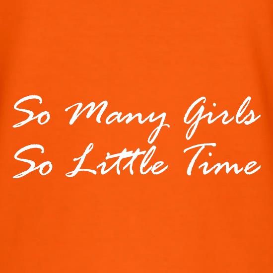 So Many Girls, So Little TIme t shirt