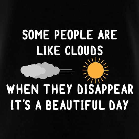 Some People Are Like Clouds t shirt