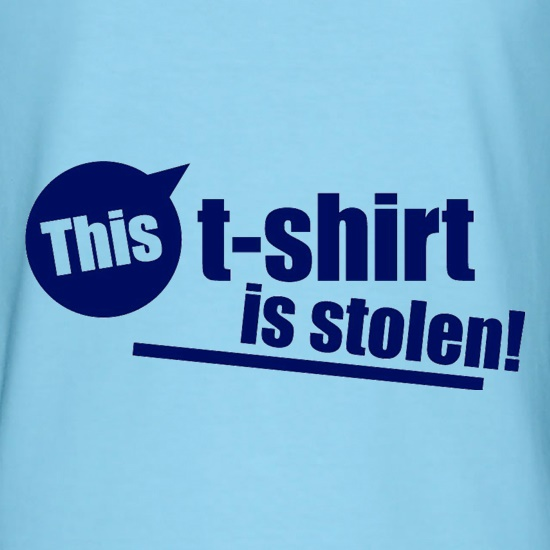 This T-Shirt Is Stolen! t shirt