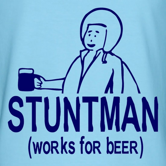 Stuntman Works For Beer t shirt