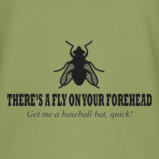 There's A Fly On Your Forehead t shirt