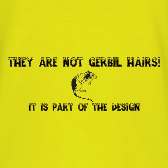 They are NOT Gerbil Hairs, it is part of the design t shirt