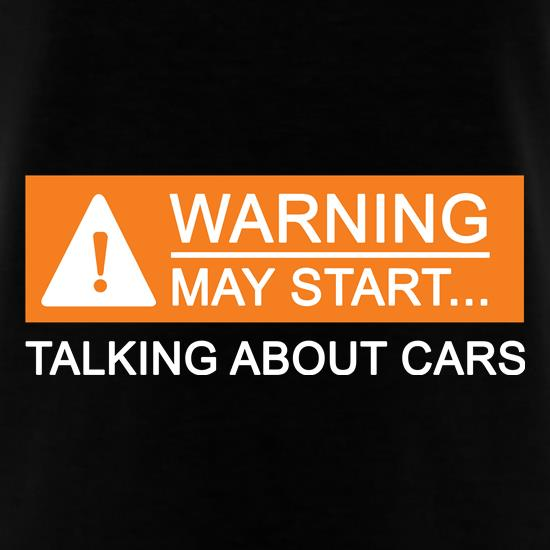 Warning : May Start Talking About Cars t shirt