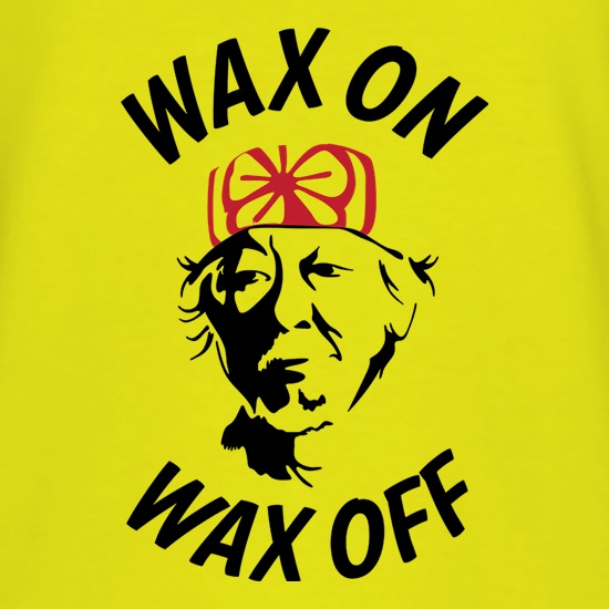 Wax On, Wax Off t shirt