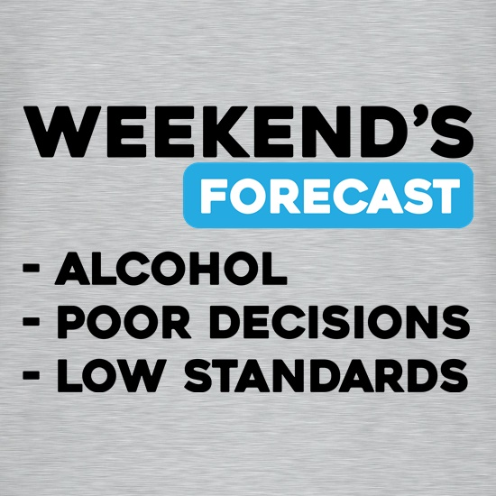 Weekends Forecast t shirt