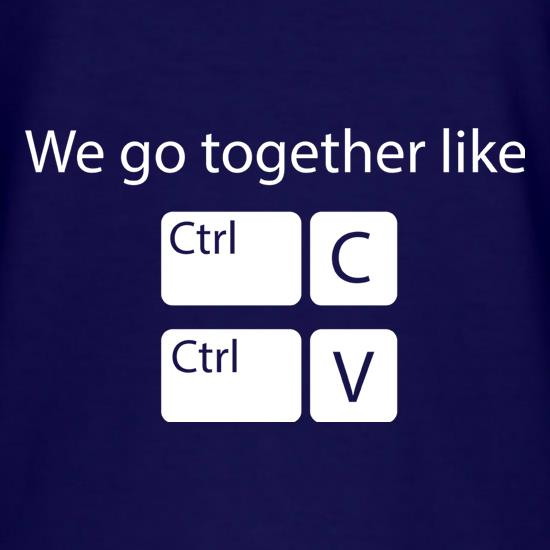 We Go Together Like Copy & Paste t shirt