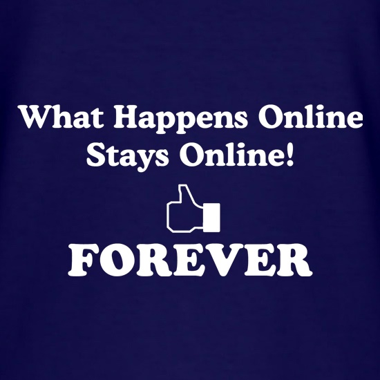 what happens online stays online, forever t shirt