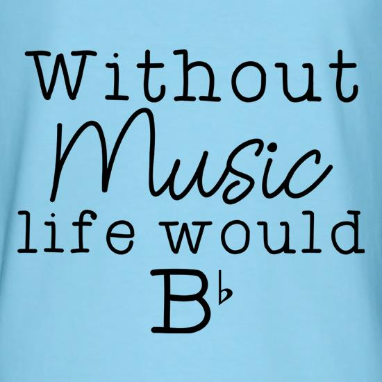 Without Music, Life Would Be Flat t shirt