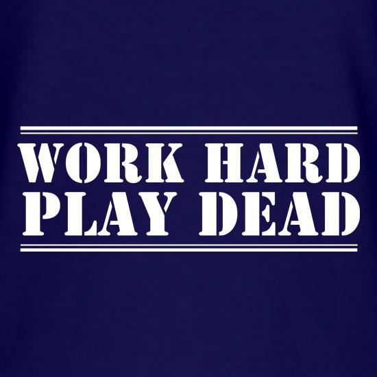 Work Hard, Play Dead t shirt