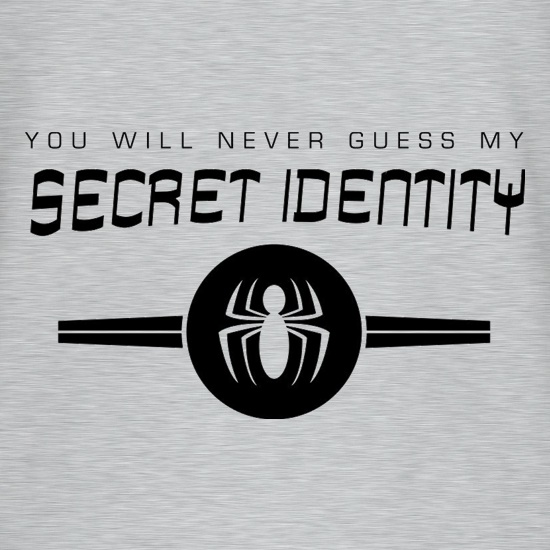 You Will Never Guess My Secret Identity t shirt