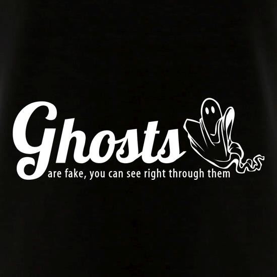 b8eae3e6677e Ghosts are fake you can see right through them t shirt ...