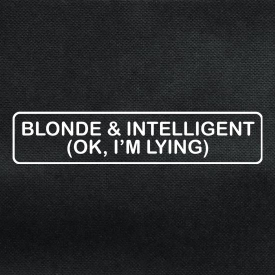 Blonde & Intelligent (OK, I'm Lying) t shirt