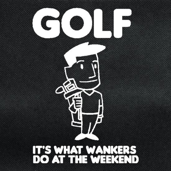 Golf. It's what w**kers do at the weekend t shirt